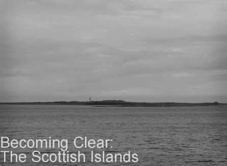 Becoming Clear: The Scotish Islands